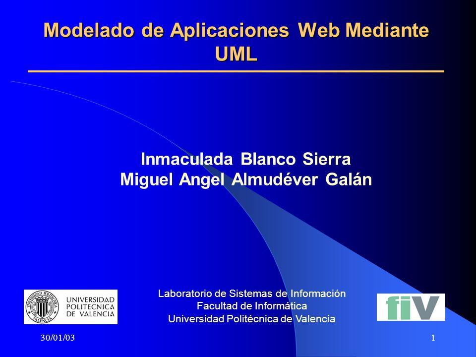 30/01/031 Modelado de Aplicaciones Web Mediante UML Inmaculada Blanco Sierra Miguel Angel Almudéver Galán Laboratorio de Sistemas de Información Facul