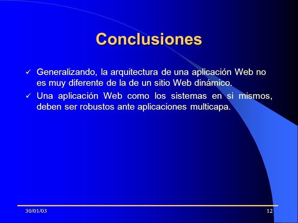 30/01/0312 Conclusiones Generalizando, la arquitectura de una aplicación Web no es muy diferente de la de un sitio Web dinámico. Una aplicación Web co
