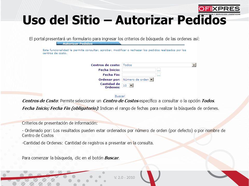 V. 2.0 - 2010 Uso del Sitio – Autorizar Pedidos El portal presentará un formulario para ingresar los criterios de búsqueda de las ordenes así: Centros