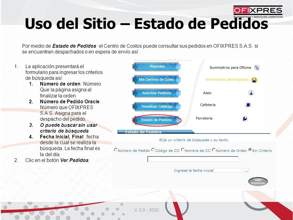 V. 2.0 - 2010 Uso del Sitio – Estado de Pedidos Por medio de Estado de Pedidos el Centro de Costos puede consultar sus pedidos en OFIXPRES S.A.S. si s