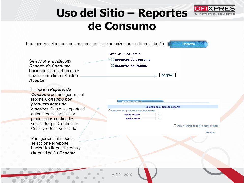 V. 2.0 - 2010 Uso del Sitio – Reportes de Consumo Para generar el reporte de consumo antes de autorizar, haga clic en el botón Seleccione la categoría