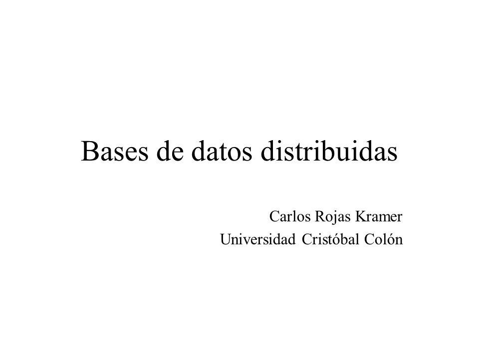 Bases de datos distribuidas Carlos Rojas Kramer Universidad Cristóbal Colón