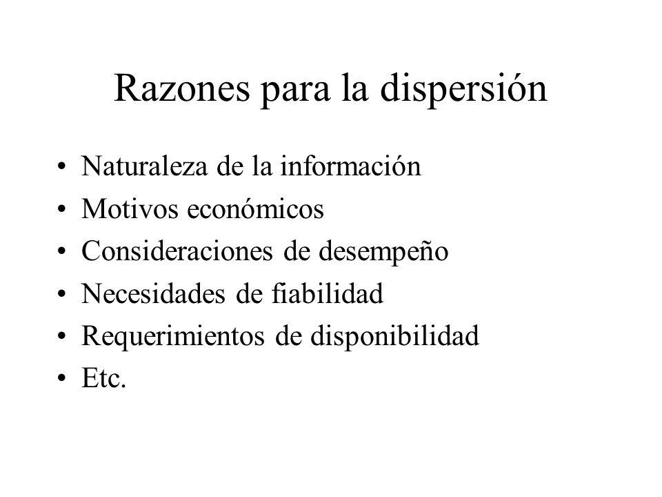 Razones para la dispersión Naturaleza de la información Motivos económicos Consideraciones de desempeño Necesidades de fiabilidad Requerimientos de di
