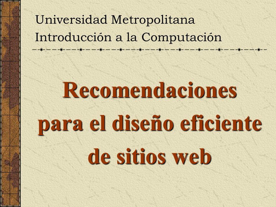 Introducción a la Computación Recomendaciones para el diseño eficiente de sitios web Recomendaciones sobre los elementos Las imágenes (1/3) Generalmente, mientras más calidad tiene una imagen más tiempo toma mostrarla.