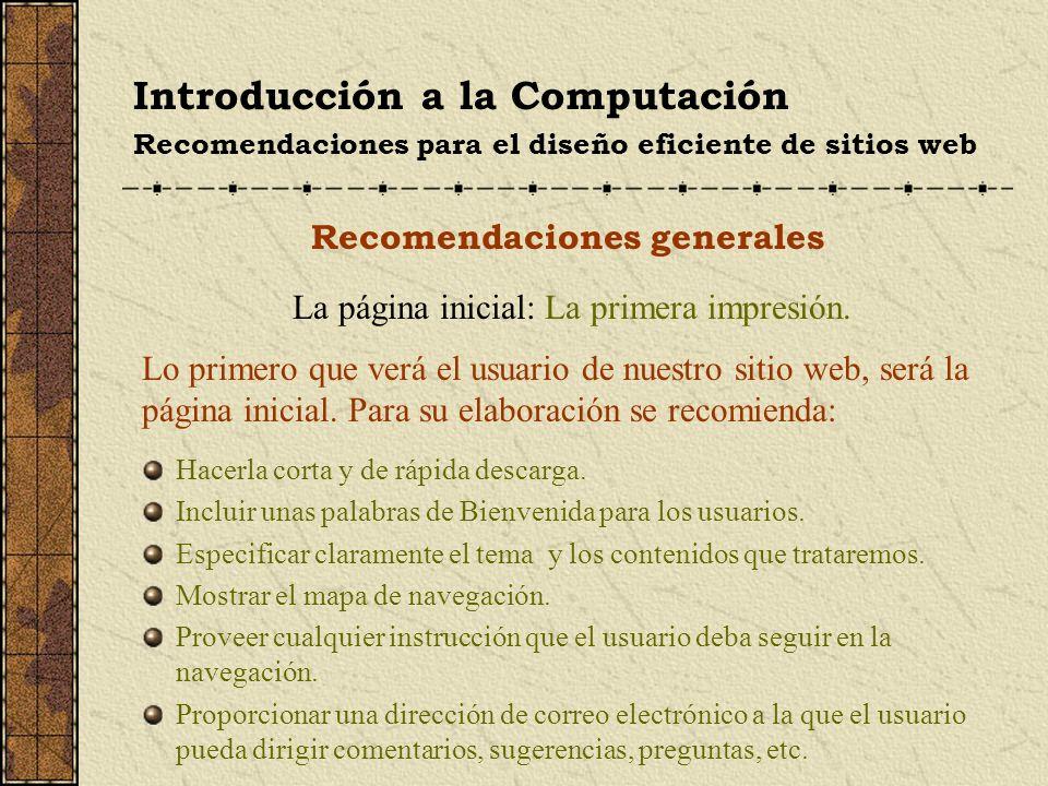 Introducción a la Computación Recomendaciones para el diseño eficiente de sitios web Recomendaciones generales La página inicial: La primera impresión