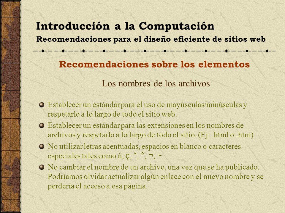 Introducción a la Computación Recomendaciones para el diseño eficiente de sitios web Recomendaciones sobre los elementos Los nombres de los archivos E