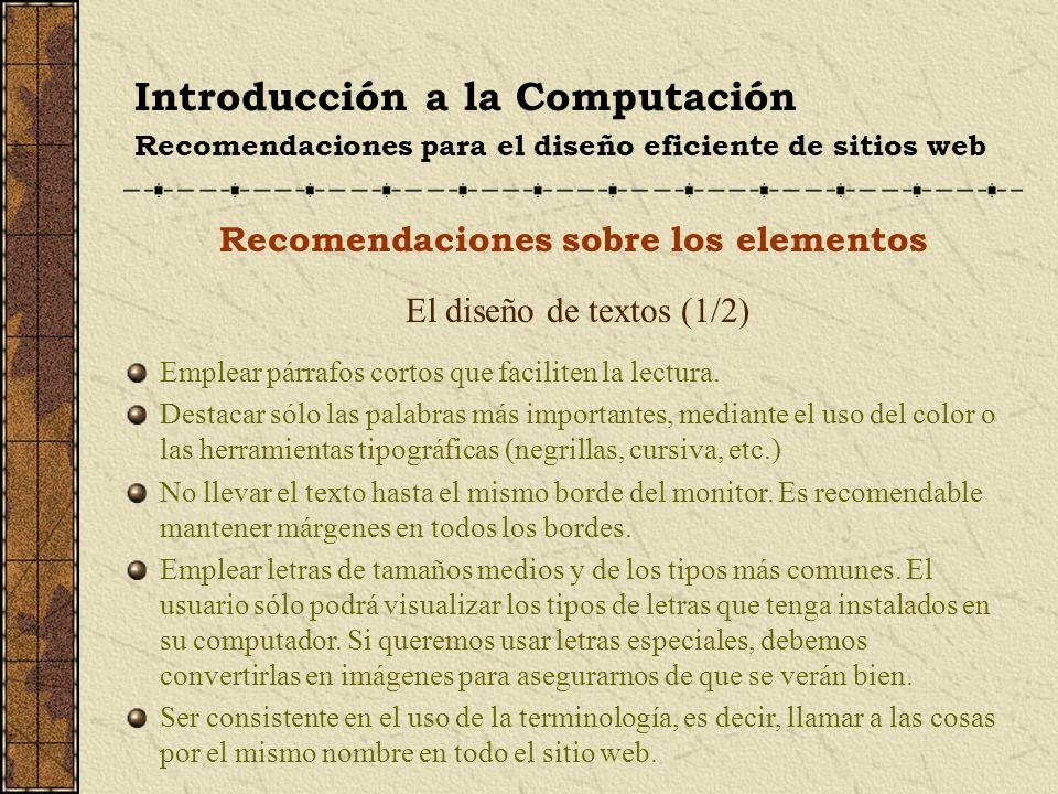 Introducción a la Computación Recomendaciones para el diseño eficiente de sitios web Recomendaciones sobre los elementos El diseño de textos (1/2) Emp