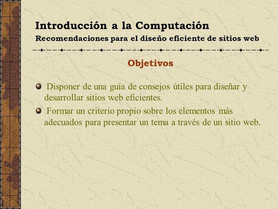 Introducción a la Computación Recomendaciones para el diseño eficiente de sitios web Recomendaciones sobre los elementos Las imágenes (2/3) Toda imagen debe acompañarse con un texto breve que la describa, especialmente si se usa como enlace.