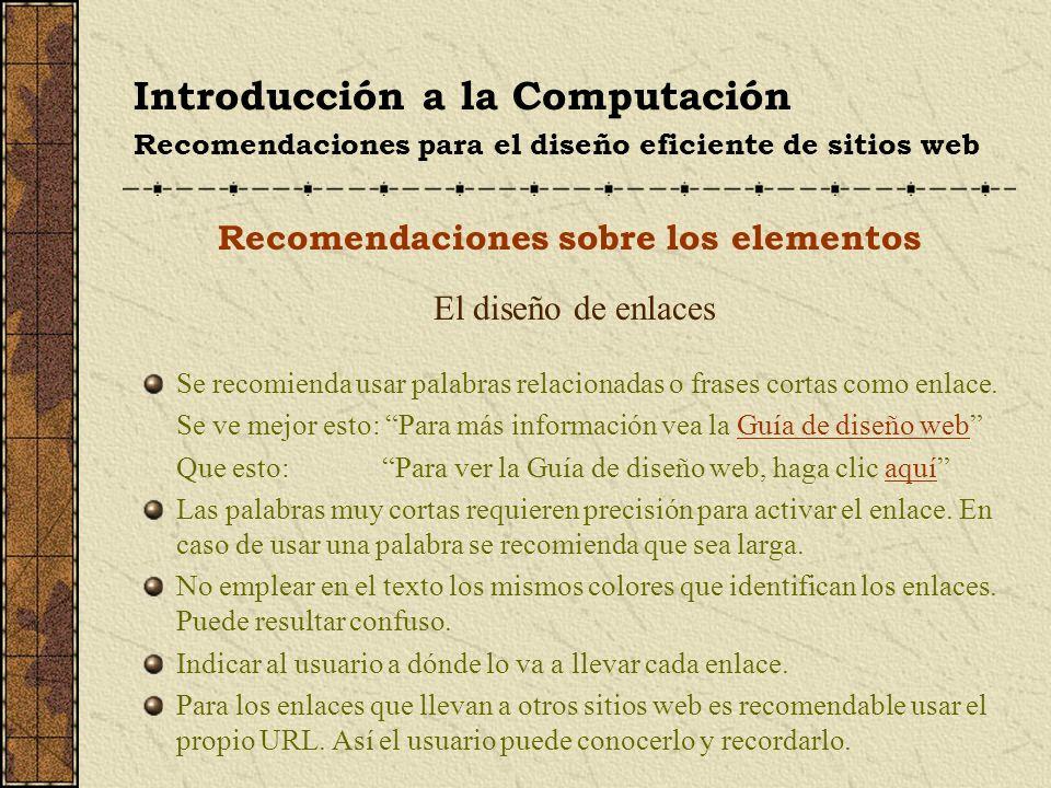 Introducción a la Computación Recomendaciones para el diseño eficiente de sitios web Recomendaciones sobre los elementos El diseño de enlaces Se recom