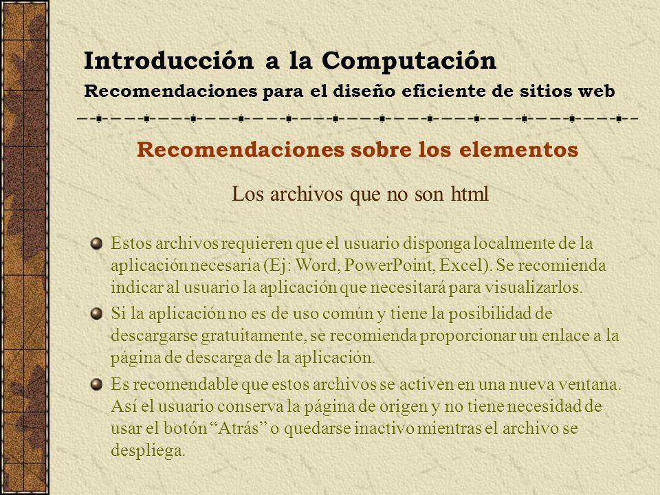 Introducción a la Computación Recomendaciones para el diseño eficiente de sitios web Recomendaciones sobre los elementos Los archivos que no son html