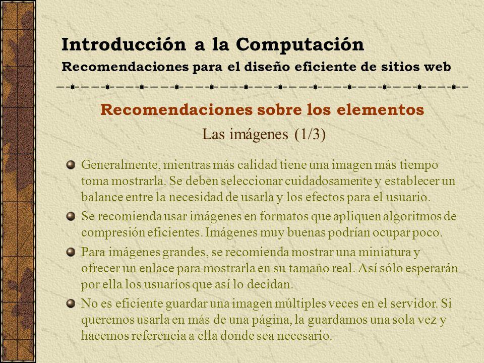 Introducción a la Computación Recomendaciones para el diseño eficiente de sitios web Recomendaciones sobre los elementos Las imágenes (1/3) Generalmen