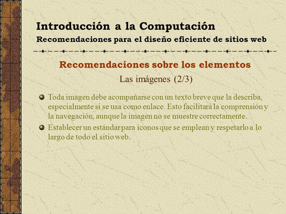 Introducción a la Computación Recomendaciones para el diseño eficiente de sitios web Recomendaciones sobre los elementos Las imágenes (2/3) Toda image