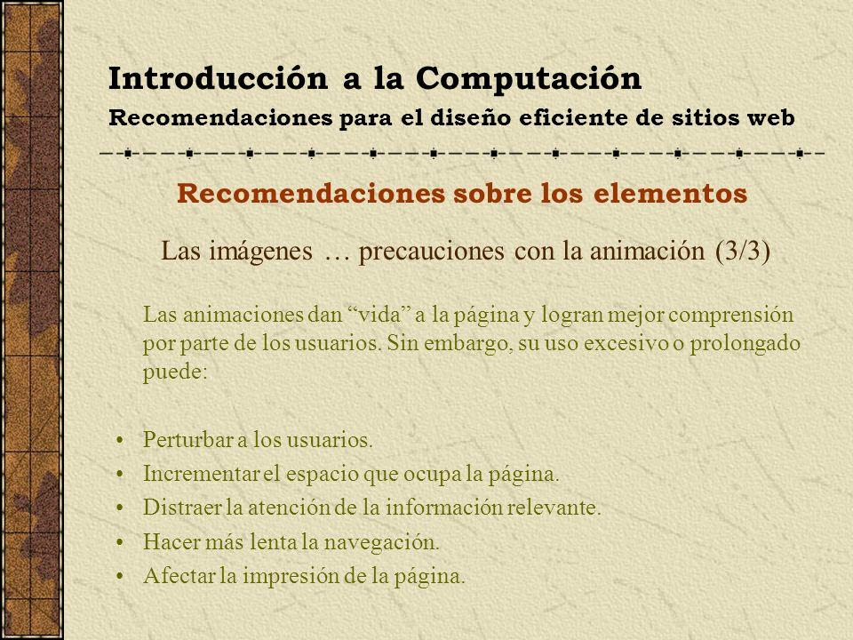 Introducción a la Computación Recomendaciones para el diseño eficiente de sitios web Recomendaciones sobre los elementos Las imágenes … precauciones c