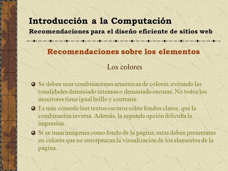 Introducción a la Computación Recomendaciones para el diseño eficiente de sitios web Recomendaciones sobre los elementos Los colores Se deben usar com