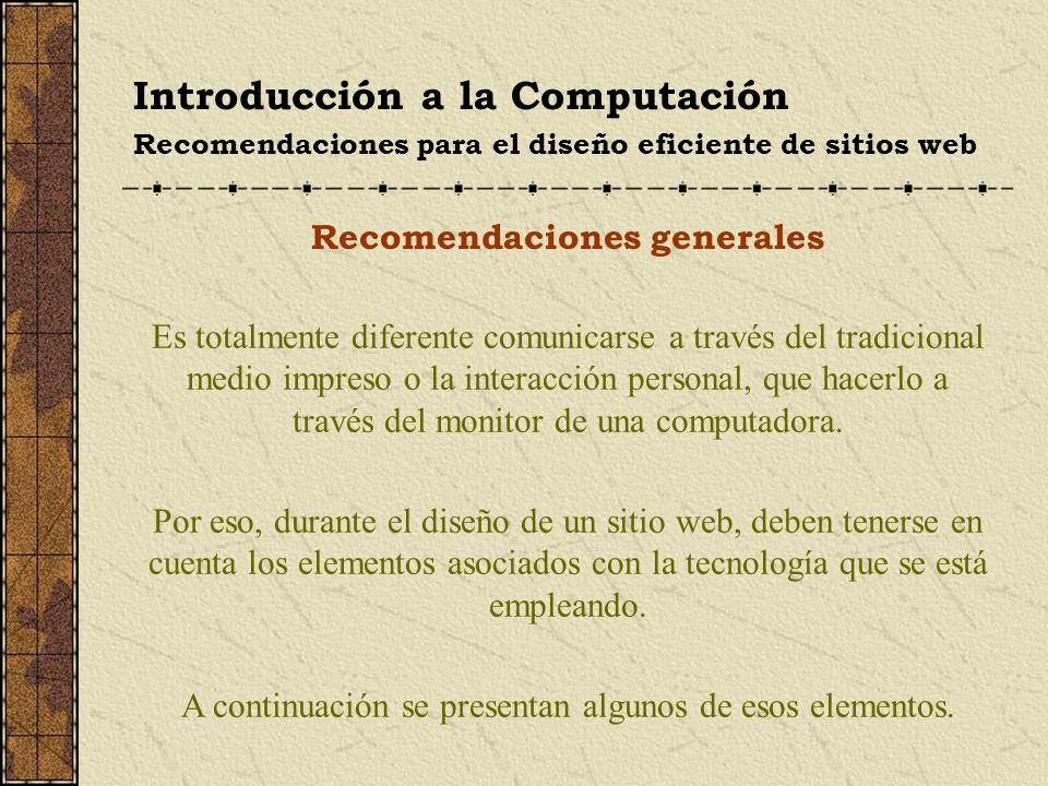 Introducción a la Computación Recomendaciones para el diseño eficiente de sitios web Recomendaciones generales Telecomunicaciones: La comunicación a través de redes.