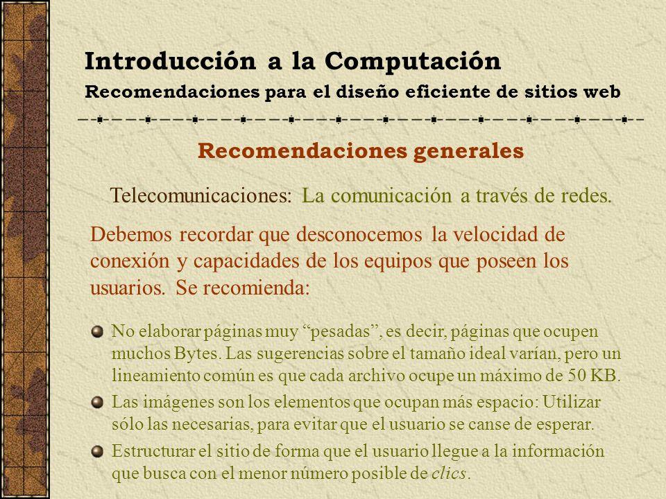 Introducción a la Computación Recomendaciones para el diseño eficiente de sitios web Recomendaciones generales Monitores: Una configuración para cada usuario.