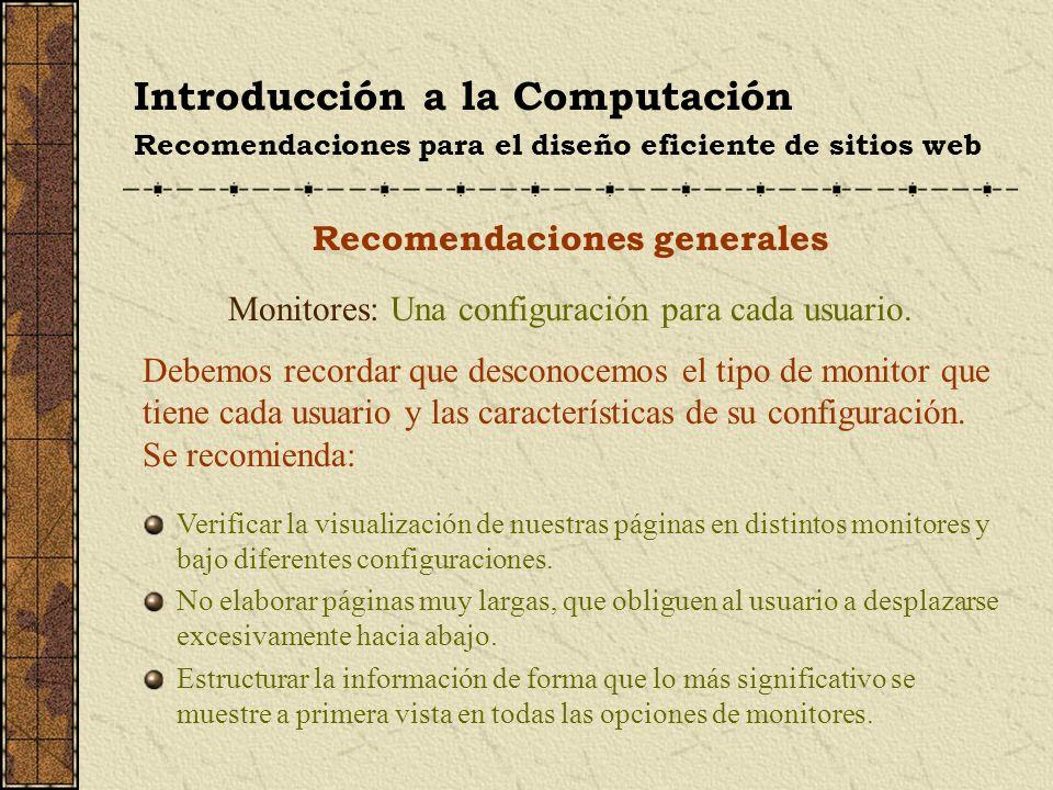 Introducción a la Computación Recomendaciones para el diseño eficiente de sitios web Recomendaciones sobre los elementos La longitud de las páginas Componer la información en páginas cortas y concisas, sin omitir nada relevante.