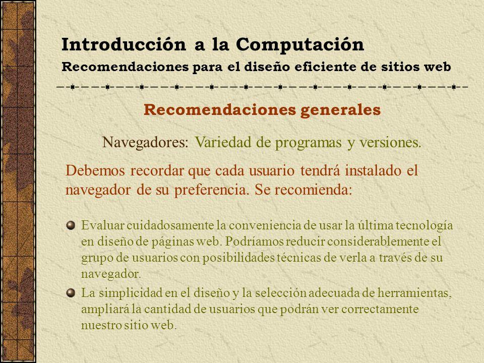 Introducción a la Computación Recomendaciones para el diseño eficiente de sitios web Recomendaciones generales Navegadores: Variedad de programas y ve