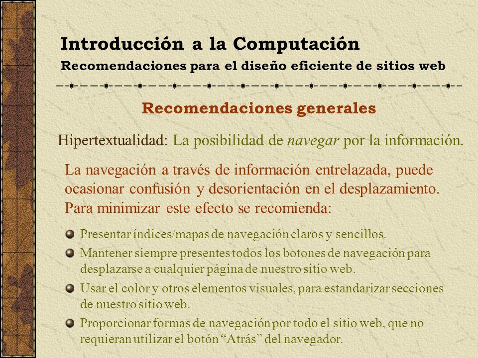 Introducción a la Computación Recomendaciones para el diseño eficiente de sitios web Recomendaciones sobre los elementos El diseño de textos (2/2) No hacer uso excesivo de las mayúsculas, especialmente en bloques de texto, porque dificulta la lectura.