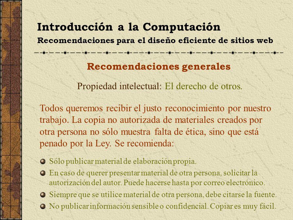 Introducción a la Computación Recomendaciones para el diseño eficiente de sitios web Recomendaciones sobre los elementos El diseño de enlaces Se recomienda usar palabras relacionadas o frases cortas como enlace.