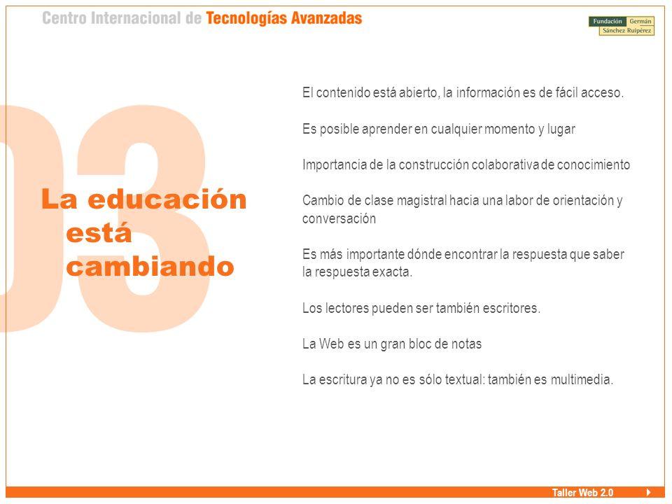 La educación está cambiando El contenido está abierto, la información es de fácil acceso.