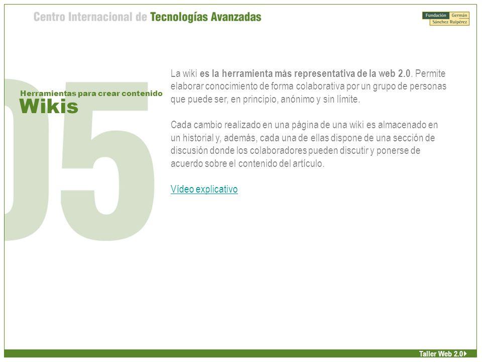Wikis Herramientas para crear contenido Taller Web 2.0 La wiki es la herramienta más representativa de la web 2.0.