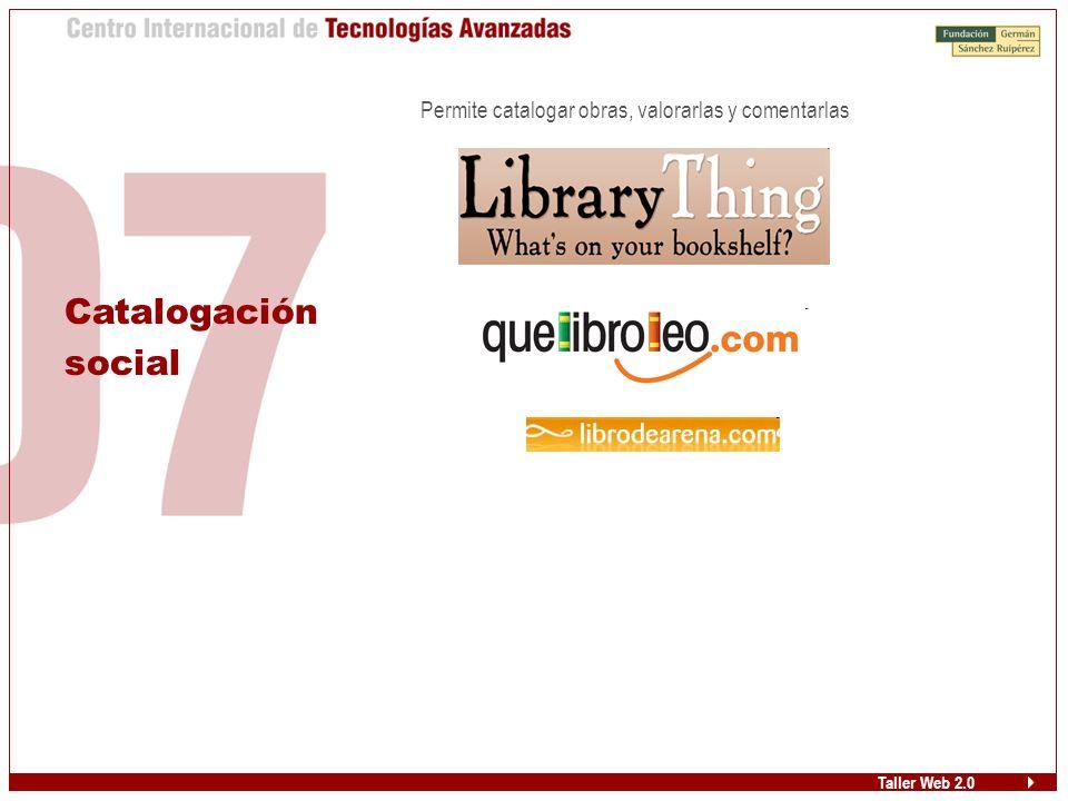 Taller Web 2.0 Catalogación social Permite catalogar obras, valorarlas y comentarlas