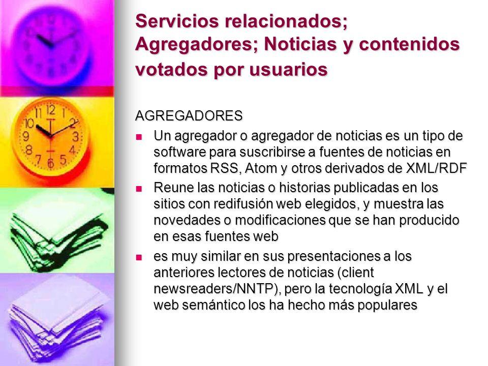 Servicios relacionados; Agregadores; Noticias y contenidos votados por usuarios AGREGADORES Un agregador o agregador de noticias es un tipo de softwar