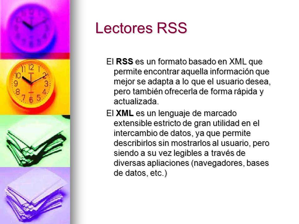 Lectores RSS Lectores RSS El RSS es un formato basado en XML que permite encontrar aquella información que mejor se adapta a lo que el usuario desea,