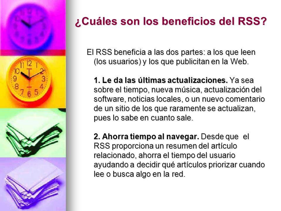 ¿Cuáles son los beneficios del RSS? El RSS beneficia a las dos partes: a los que leen (los usuarios) y los que publicitan en la Web. 1. Le da las últi