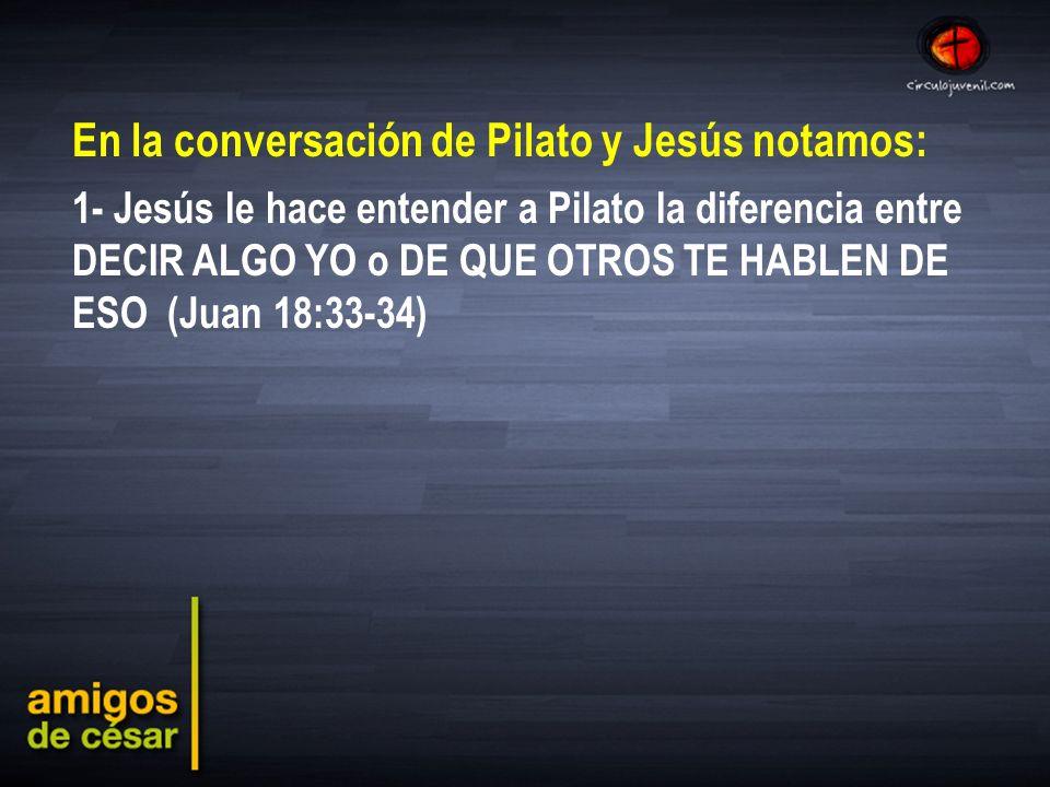 Pilato volvió a entrar en el palacio y llamó a Jesús.