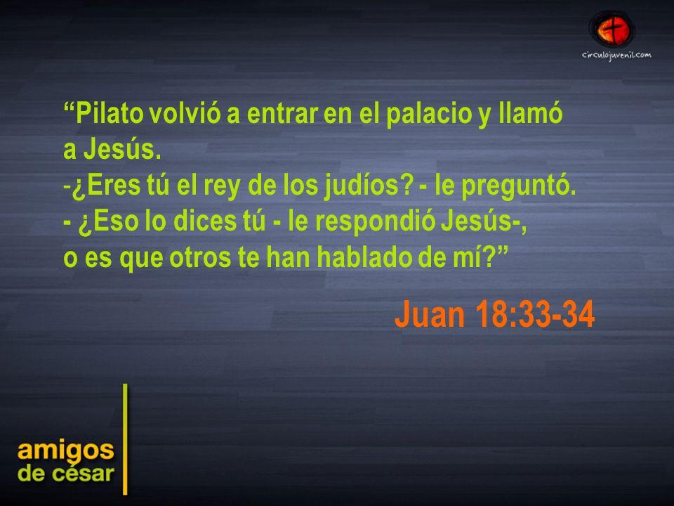 En la conversación de Pilato y Jesús notamos: 2- El que busca la VERDAD la encuentra (Juan 18:37)