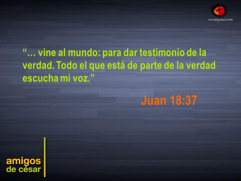 … vine al mundo: para dar testimonio de la verdad.