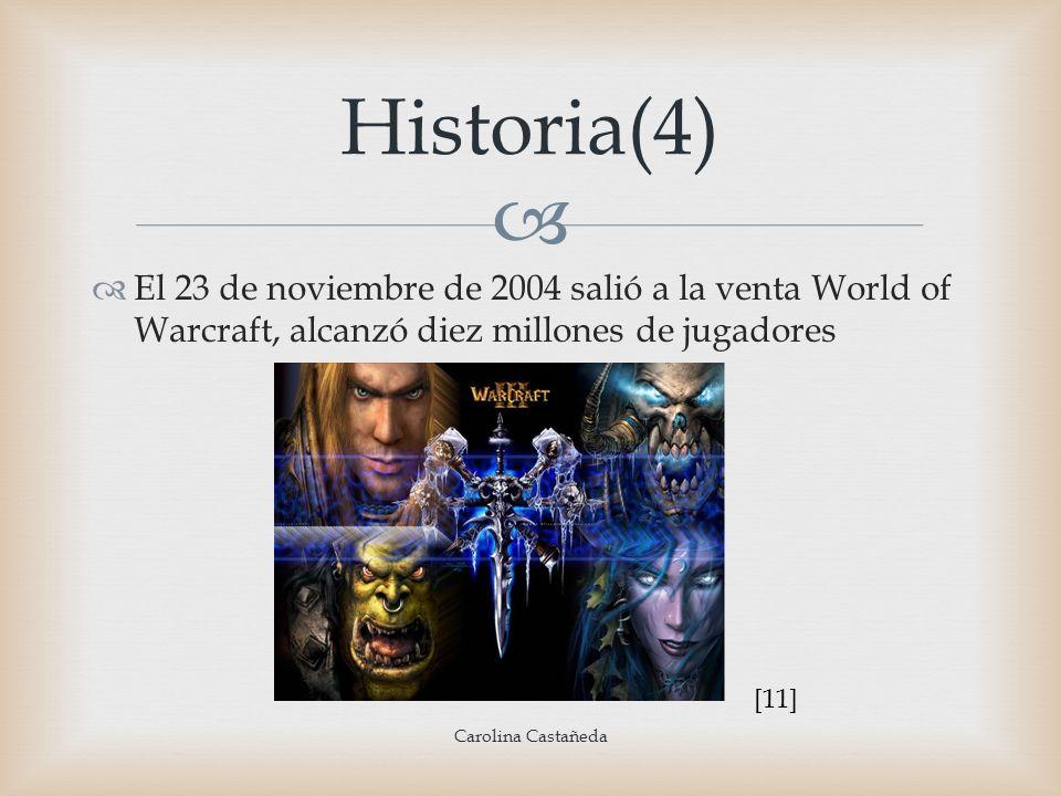 El 23 de noviembre de 2004 salió a la venta World of Warcraft, alcanzó diez millones de jugadores Historia(4) Carolina Castañeda [11]