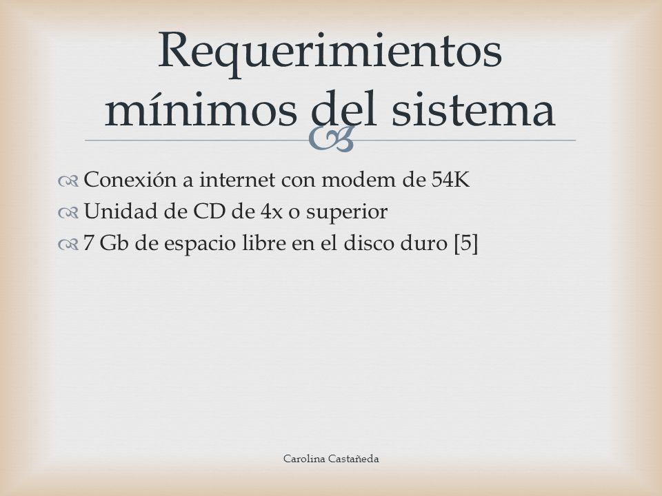 Conexión a internet con modem de 54K Unidad de CD de 4x o superior 7 Gb de espacio libre en el disco duro [5] Requerimientos mínimos del sistema Carol