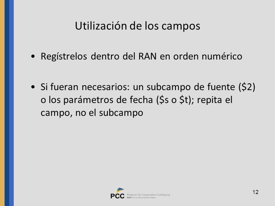 12 Utilización de los campos Regístrelos dentro del RAN en orden numérico Si fueran necesarios: un subcampo de fuente ($2) o los parámetros de fecha ($s o $t); repita el campo, no el subcampo