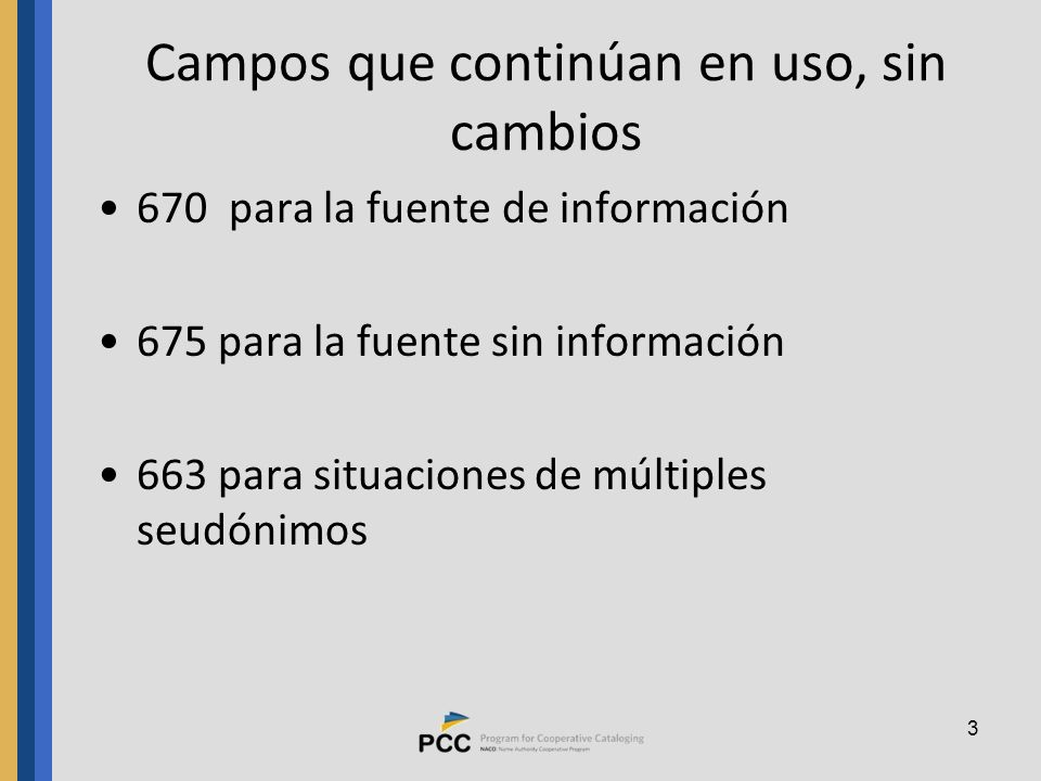3 Campos que continúan en uso, sin cambios 670 para la fuente de información 675 para la fuente sin información 663 para situaciones de múltiples seudónimos