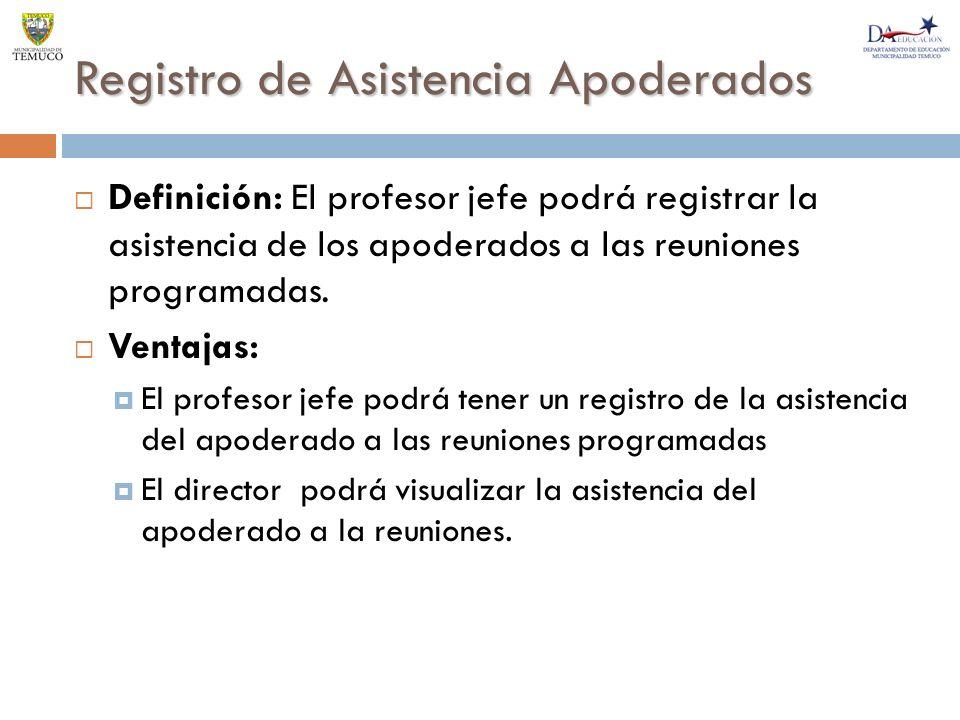 Registro de Asistencia Apoderados Definición: El profesor jefe podrá registrar la asistencia de los apoderados a las reuniones programadas.