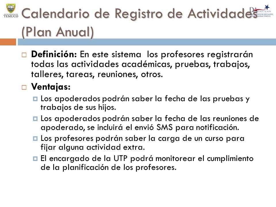 Calendario de Registro de Actividades (Plan Anual) Definición: En este sistema los profesores registrarán todas las actividades académicas, pruebas, trabajos, talleres, tareas, reuniones, otros.