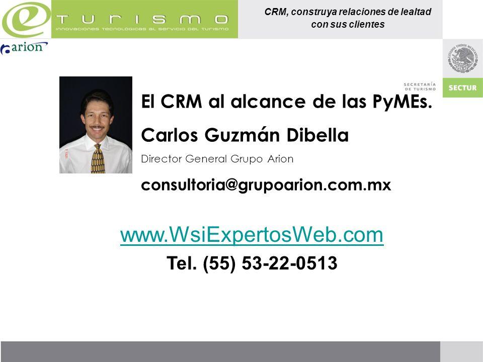 CRM, construya relaciones de lealtad con sus clientes El CRM al alcance de las PyMEs. Carlos Guzmán Dibella Director General Grupo Arion consultoria@g