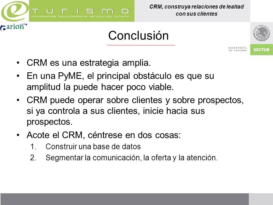 CRM, construya relaciones de lealtad con sus clientes Conclusión CRM es una estrategia amplia. En una PyME, el principal obstáculo es que su amplitud