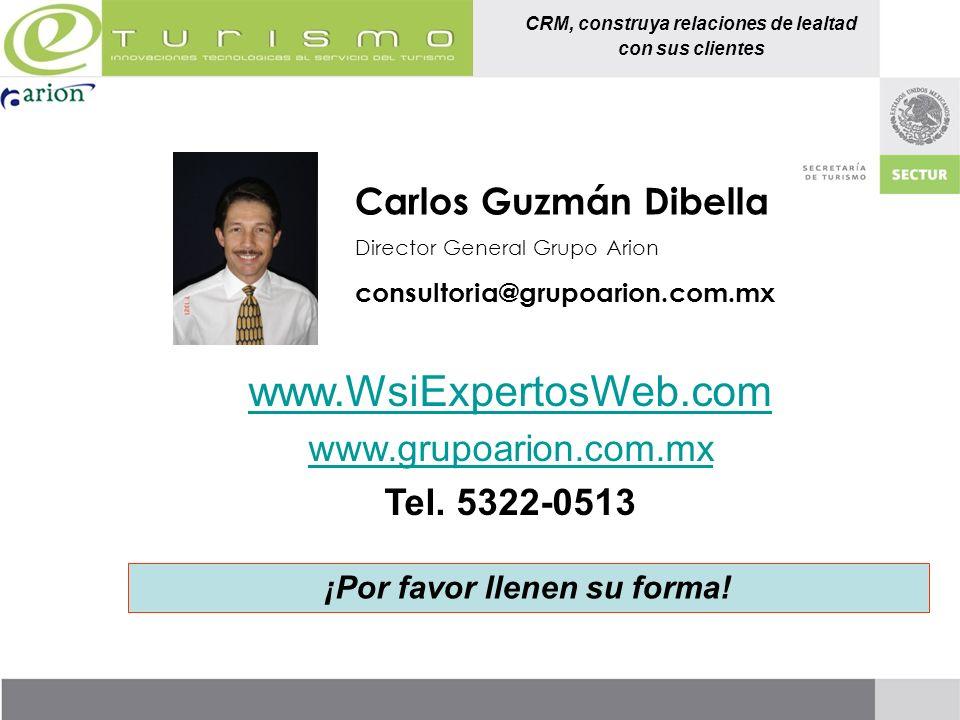 CRM, construya relaciones de lealtad con sus clientes Carlos Guzmán Dibella Director General Grupo Arion consultoria@grupoarion.com.mx www.WsiExpertos
