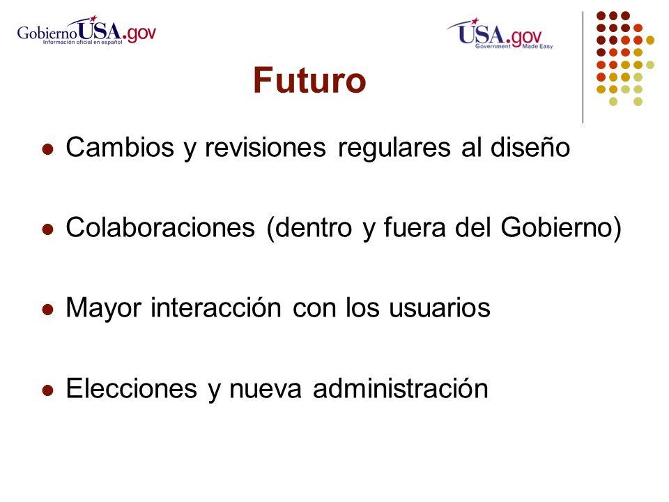 Futuro Cambios y revisiones regulares al diseño Colaboraciones (dentro y fuera del Gobierno) Mayor interacción con los usuarios Elecciones y nueva administración