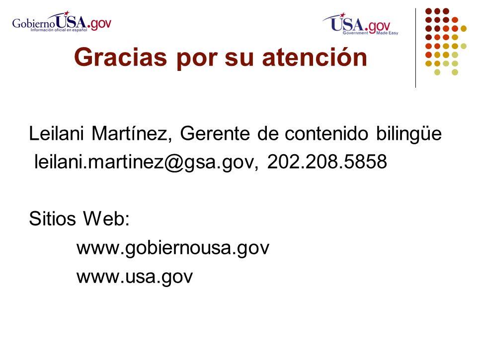 Gracias por su atención Leilani Martínez, Gerente de contenido bilingüe leilani.martinez@gsa.gov, 202.208.5858 Sitios Web: www.gobiernousa.gov www.usa.gov