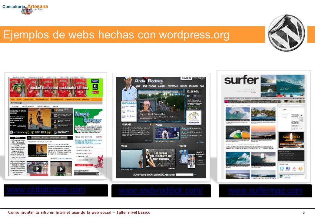Cómo montar tu sitio en Internet usando la web social – Taller nivel básico6 www.cbibaizabal.com www.andyroddick.com/www.surfermag.com Ejemplos de webs hechas con wordpress.org