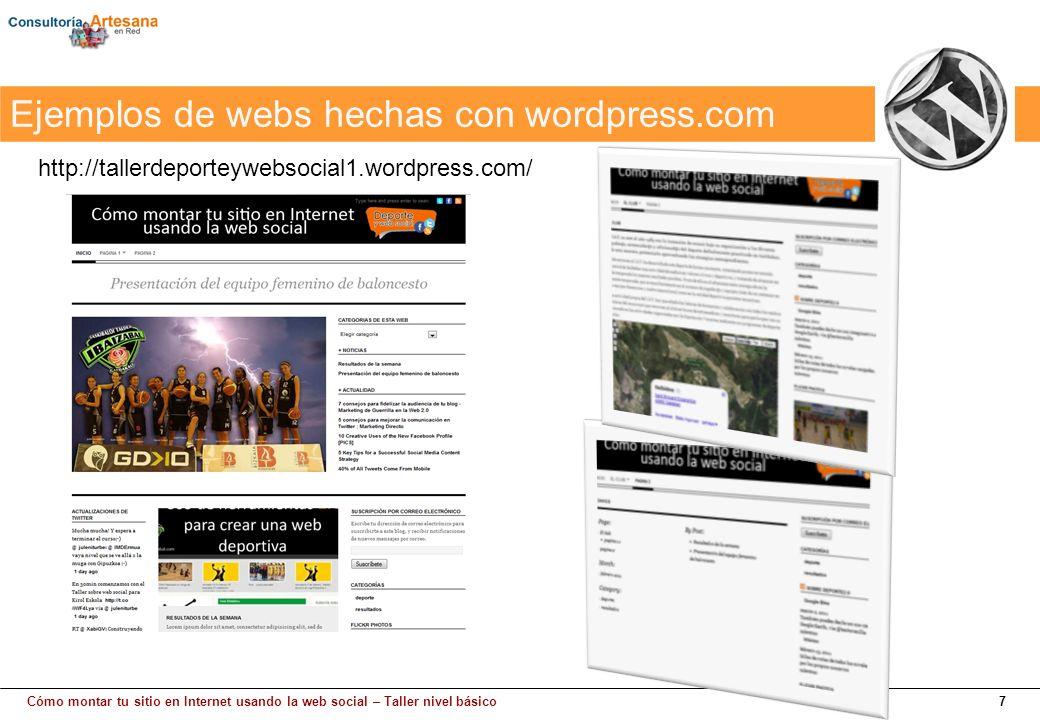Cómo montar tu sitio en Internet usando la web social – Taller nivel básico7 Ejemplos de webs hechas con wordpress.com http://tallerdeporteywebsocial1.wordpress.com/