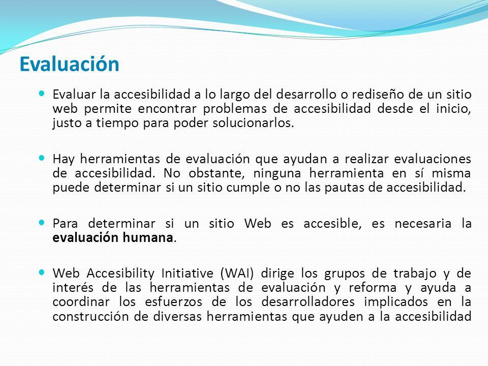Evaluación Evaluar la accesibilidad a lo largo del desarrollo o rediseño de un sitio web permite encontrar problemas de accesibilidad desde el inicio, justo a tiempo para poder solucionarlos.