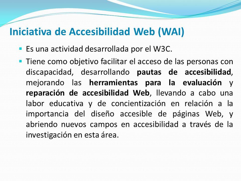 Iniciativa de Accesibilidad Web (WAI) Es una actividad desarrollada por el W3C.