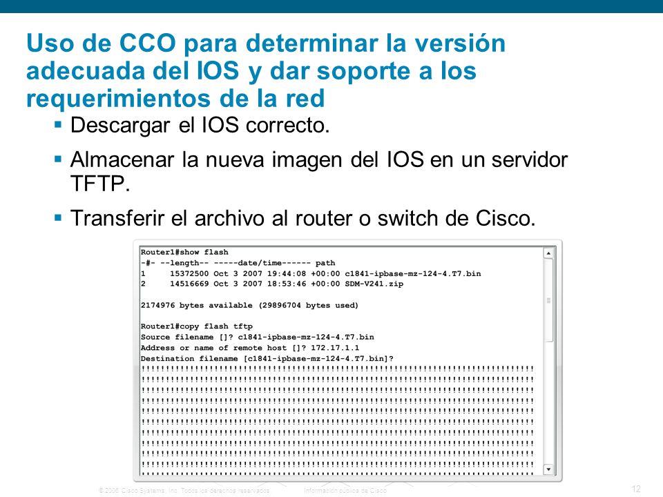 © 2006 Cisco Systems, Inc. Todos los derechos reservados.Información pública de Cisco 12 Uso de CCO para determinar la versión adecuada del IOS y dar