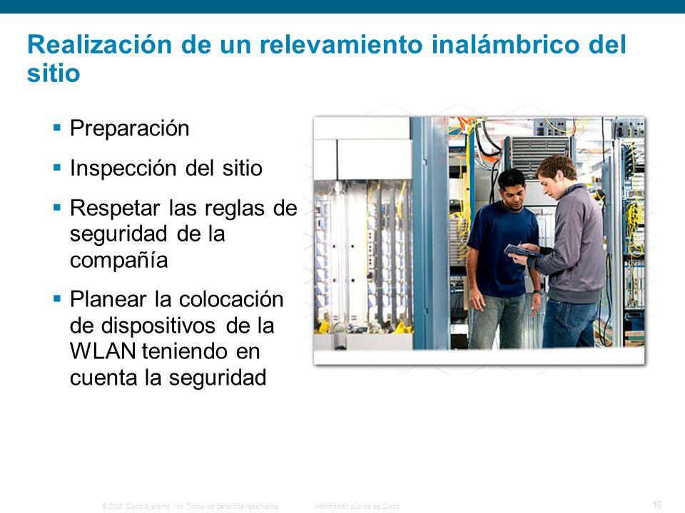 © 2006 Cisco Systems, Inc. Todos los derechos reservados.Información pública de Cisco 16 Realización de un relevamiento inalámbrico del sitio Preparac